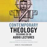 Contemporary Theology Sessions 20-38: Audio Lectures An Introduction for the Beginner, Kirk R. MacGregor