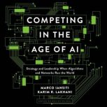 Competing in the Age of AI Strategy and Leadership When Algorithms and Networks Run the World, Marco Iantisi