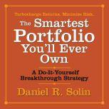 The Smartest Portfolio You'll Ever Own A Do-It-Yourself Breakthrough Strategy, Daniel R. Solin