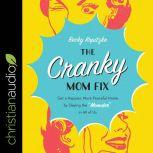 "The Cranky Mom Fix Get a Happier, More Peaceful Home by Slaying the ""Momster"" in All of Us, Becky Kopitzke"