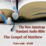 The Gospel of Matthew The Voice Only New American Standard Bible (NASB), Unknown