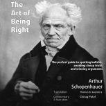 The Art of Being Right (annotated): The perfect guide to spotting bullshit, avoiding cheap tricks and winning arguments, Arthur Schopenhauer