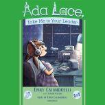 Ada Lace, Take Me To Your Leader, Emily Calandrelli