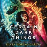 Certain Dark Things A Novel, Silvia Moreno-Garcia