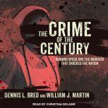 The Crime of the Century Richard Speck and the Murders That Shocked a Nation, Dennis L. Breo