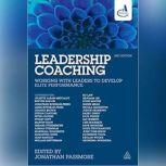 Leadership Coaching, 2nd Edition Working with Leaders to Develop Elite Performance, Jonathan Passmore