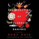 The Resurrection of Fulgencio Ramirez A Novel, Rudy Ruiz