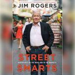 Street Smarts Adventures on the Road and in the Markets, Jim Rogers
