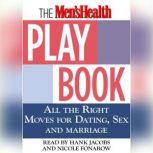 The Men's Health Playbook All the Right Moves for Dating, Sex, and Marriage, Men's Health Magazine
