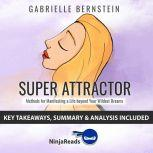 Summary: Super Attractor Methods for Manifesting a Life beyond Your Wildest Dreams by Gabrielle Bernstein: Key Takeaways, Summary & Analysis Included, Ninja Reads