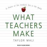 What Teachers Make In Praise of the Greatest Job in the World, Taylor Mali