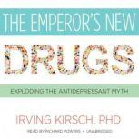 The Emperors New Drugs Exploding the Antidepressant Myth, Irving Kirsch, PhD