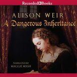A Dangerous Inheritance, Alison Weir
