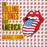 The Rolling Stones Discover America Exclusive Inside Story of Their American Tour