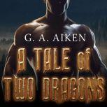 A Tale of Two Dragons , G. A. Aiken