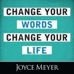 Change Your Words, Change Your Life, Joyce Meyer