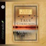 True Community The Biblical Practice of Koinonia, Jerry Bridges