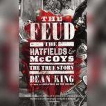 The Feud The Hatfields and McCoys: The True Story, Dean King