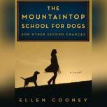 The Mountaintop School for Dogs and Other Second Chances, Ellen Cooney