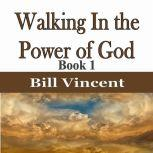 Walking In the Power of God, Bill Vincent