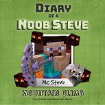 Diary Of A Minecraft Noob Steve Book 5: Mountain Climb (An Unofficial Minecraft Book), MC Steve