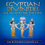 Egyptian Divinities: The All Who Are the One, Moustafa Gadalla