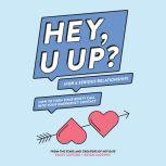 HEY, U UP? (For a Serious Relationship) How to Turn Your Booty Call into Your Emergency Contact, Emily Axford