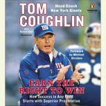 Earn the Right to Win How Success in Any Field Starts with Superior Preparation, Tom Coughlin