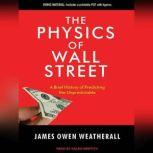 The Physics of Wall Street A Brief History of Predicting the Unpredictable, James Owen Weatherall