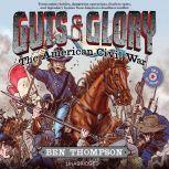 Guts & Glory: The American Civil War, Ben Thompson