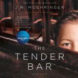 The Tender Bar A Memoir, J. R. Moehringer