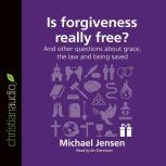 Is Forgiveness Really Free? And other questions about grace, the law and being saved, Jensen Michael