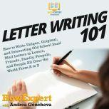Letter Writing 101 How to Write Unique, Original, and Interesting Old School Snail Mail Letters to Lovers, Friends, Family, Penpals, and People All Over the World From A to Z, HowExpert