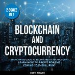 Blockchain and Cryptocurrency 2 Books in 1: The Ultimate Guide to Bitcoin and its Technology – Learn how to profit for the coming 2020 Bull Run!, Corey Bowen