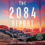 The 2084 Report An Oral History of the Great Warming, James Lawrence Powell