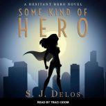 Some Kind of Hero, S. J. Delos