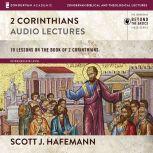 2 Corinthians: Audio Lectures 19 Lessons on the book of 2 Corinthians, Scott J. Hafemann