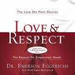 Love and   Respect Unabridged The Love She Most Desires; The Respect He Desperately Needs, Dr. Emerson Eggerichs