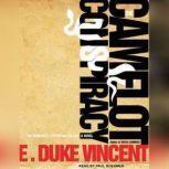 The Camelot Conspiracy The Kennedys, Castro and the CIA: A Novel, E. Duke Vincent