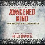 Awakened Mind How Thoughts Become Reality, Mitch Horowitz
