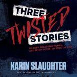 Three Twisted Stories Go Deep, Necessary Women, and Remmy Rothstein Toes the Line, Karin Slaughter