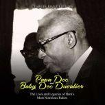 Papa Doc and Baby Doc Duvalier: The Lives and Legacies of Haiti's Most Notorious Rulers, Charles River Editors