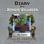 Diary Of A Zombie Villager Book 3 - Summer Scavenge An Unofficial Minecraft Book, MC Steve
