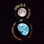 Apollo 8 The Mission That Changed Everything, Martin W. Sandler