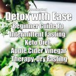 Detox with Ease: Beginner Guide To intermittent Fasting, Keto Diet, Apple Cider Vinegar Therapy, Dry Fasting, Greenleatherr