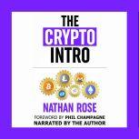 The Crypto Intro Your Guide To Mastering Bitcoin, Ethereum, Litecoin, Cryptoassets, Blockchain & Cryptocurrency Investing, Nathan Rose
