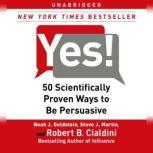 Yes! 50 Scientifically Proven Ways to Be Persuasive, Noah J. Goldstein