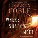 Where Shadows Meet A Romantic Suspense Novel, Colleen Coble