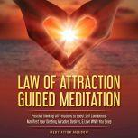 Law of Attraction Guided Meditation Positive Thinking Affirmations to Boost Self Confidence, Manifest Your Destiny, Miracles, Desires, & Love While You Sleep, Meditation Meadow