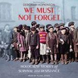 We Must Not Forget: Holocaust Stories of Survival and Resistance, Deborah Hopkinson